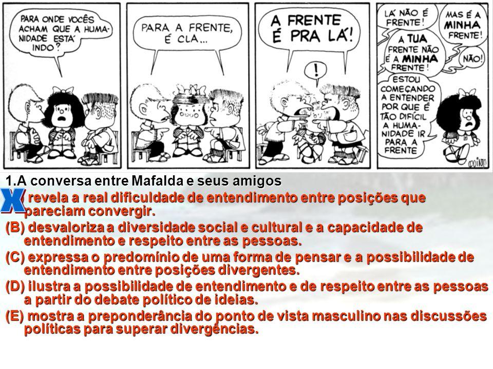 1.A conversa entre Mafalda e seus amigos (A) revela a real dificuldade de entendimento entre posições que pareciam convergir. (B) desvaloriza a divers
