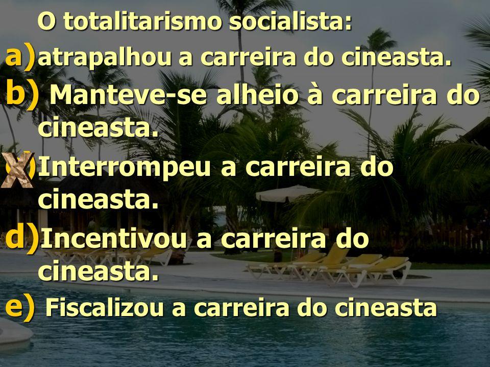 O totalitarismo socialista: O totalitarismo socialista: a) atrapalhou a carreira do cineasta. b) Manteve-se alheio à carreira do cineasta. c) Interrom