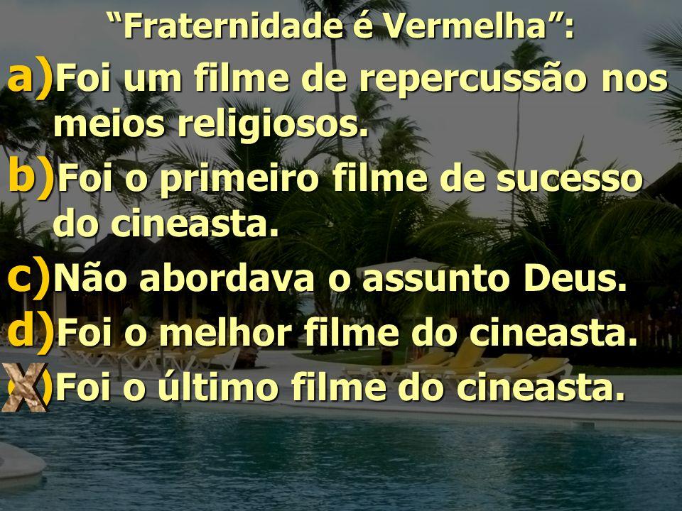 Fraternidade é Vermelha: a) Foi um filme de repercussão nos meios religiosos. b) Foi o primeiro filme de sucesso do cineasta. c) Não abordava o assunt