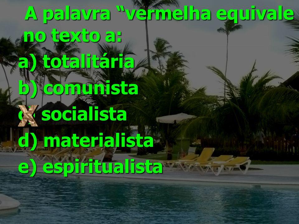 A palavra vermelha equivale no texto a: A palavra vermelha equivale no texto a: a) totalitária b) comunista c) socialista d) materialista e) espiritua