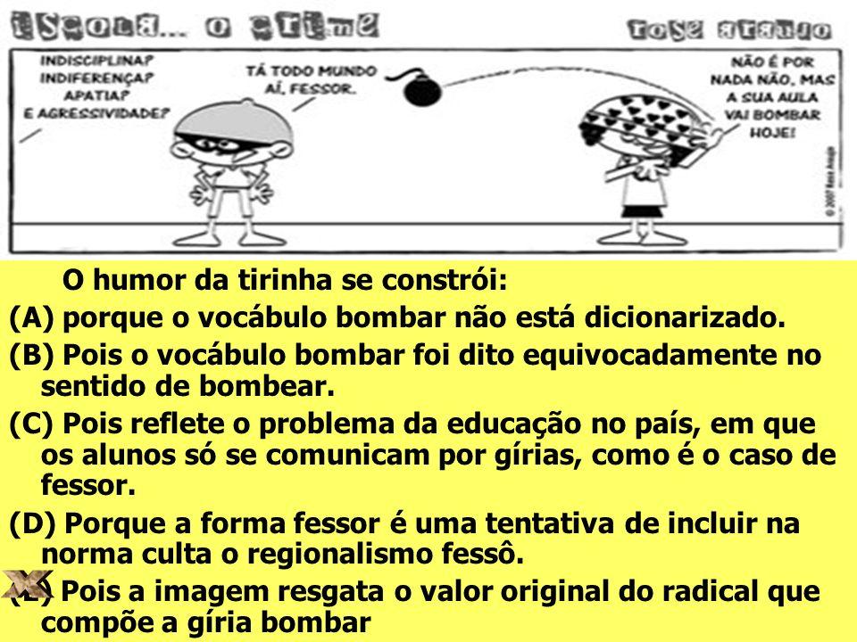 O humor da tirinha se constrói: (A) porque o vocábulo bombar não está dicionarizado. (B) Pois o vocábulo bombar foi dito equivocadamente no sentido de