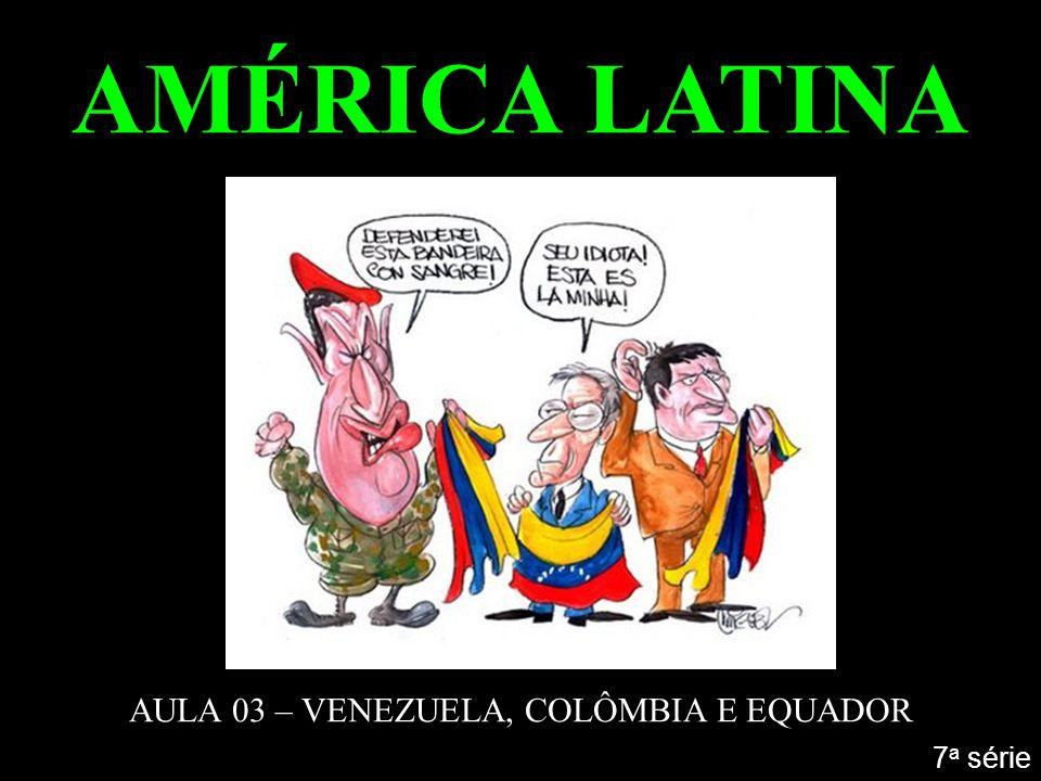 AMÉRICA LATINA AULA 03 – VENEZUELA, COLÔMBIA E EQUADOR 7 a série