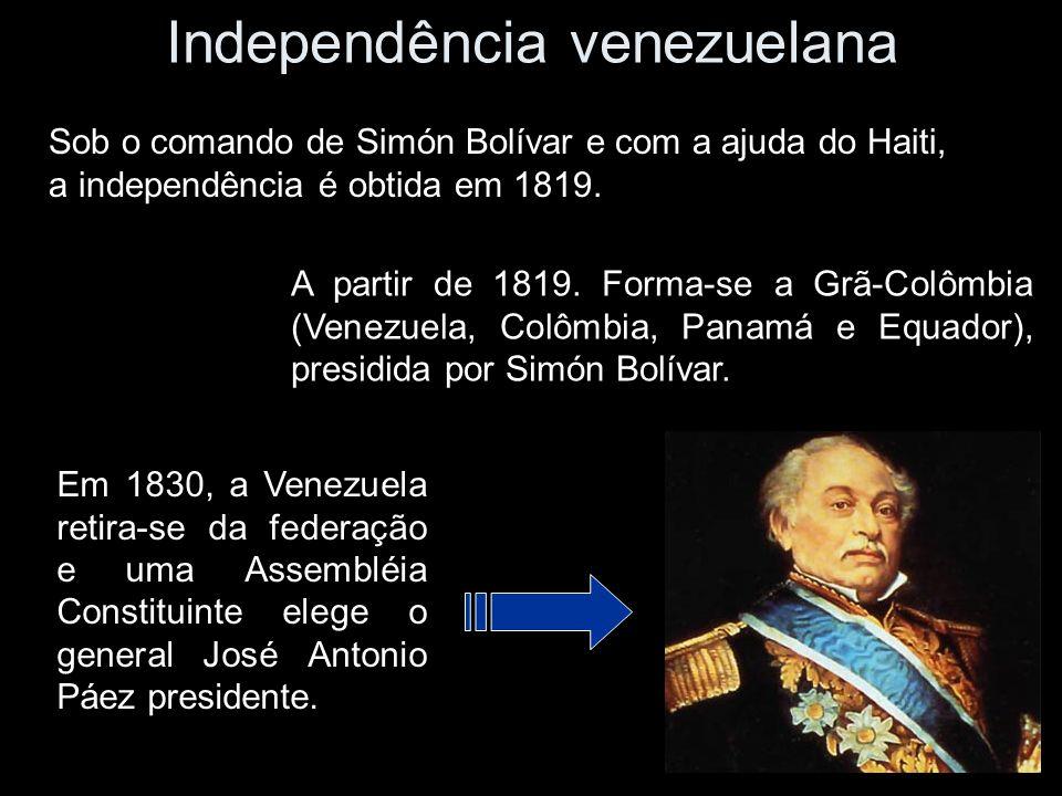 Independência venezuelana Sob o comando de Simón Bolívar e com a ajuda do Haiti, a independência é obtida em 1819. A partir de 1819. Forma-se a Grã-Co