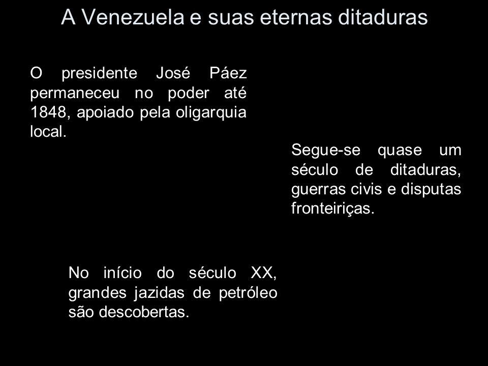 A Venezuela e suas eternas ditaduras O presidente José Páez permaneceu no poder até 1848, apoiado pela oligarquia local. Segue-se quase um século de d