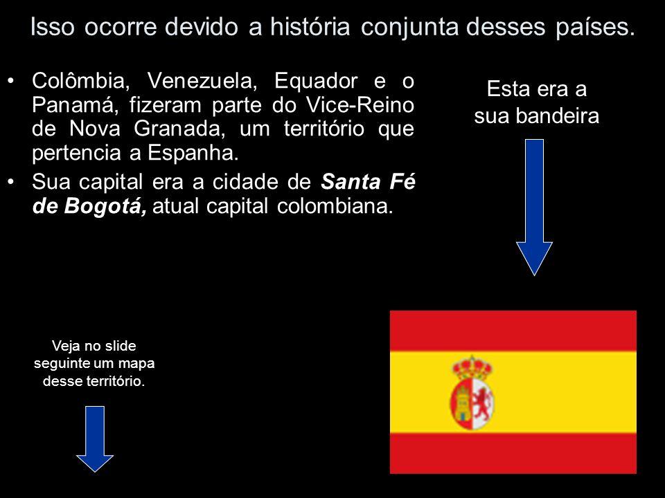 Isso ocorre devido a história conjunta desses países. Colômbia, Venezuela, Equador e o Panamá, fizeram parte do Vice-Reino de Nova Granada, um territó