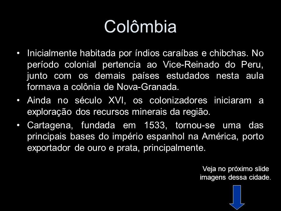 Colômbia Inicialmente habitada por índios caraíbas e chibchas. No período colonial pertencia ao Vice-Reinado do Peru, junto com os demais países estud