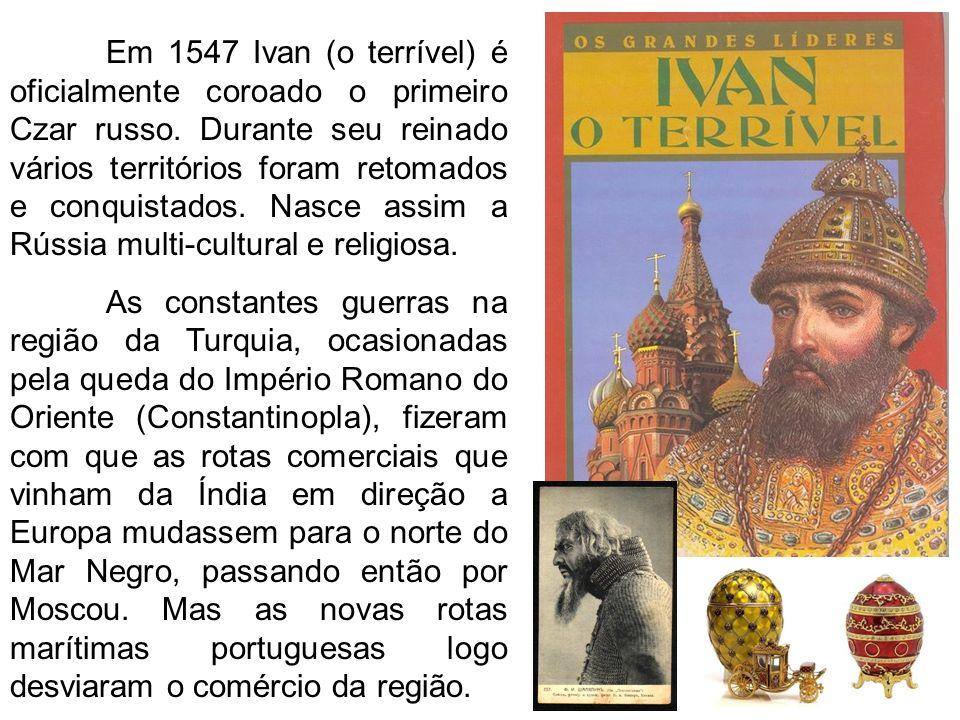 Em 1547 Ivan (o terrível) é oficialmente coroado o primeiro Czar russo. Durante seu reinado vários territórios foram retomados e conquistados. Nasce a