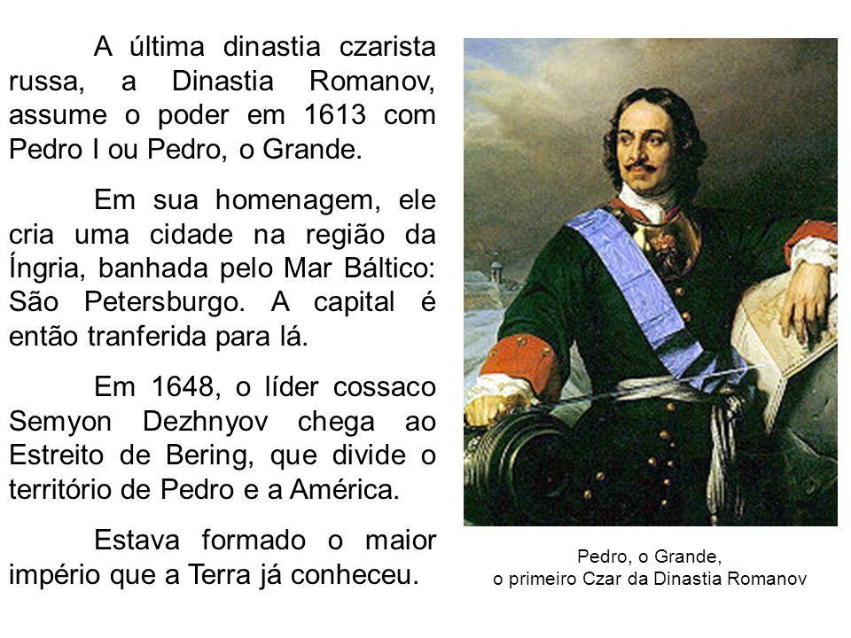A última dinastia czarista russa, a Dinastia Romanov, assume o poder em 1613 com Pedro I ou Pedro, o Grande. Em sua homenagem, ele cria uma cidade na