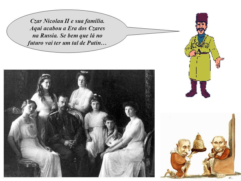 Czar Nicolau II e sua família. Aqui acabou a Era dos Czares na Russia. Se bem que lá no futuro vai ter um tal de Putin…