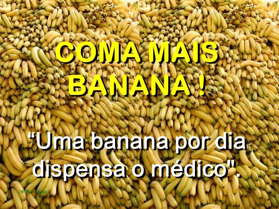 COMA MAIS BANANA ! Uma banana por dia dispensa o médico