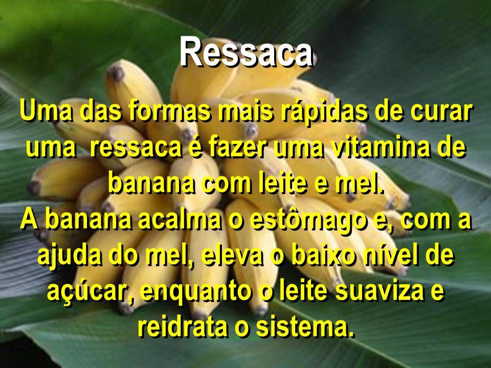 Ressaca Uma das formas mais rápidas de curar uma ressaca é fazer uma vitamina de banana com leite e mel. A banana acalma o estômago e, com a ajuda do