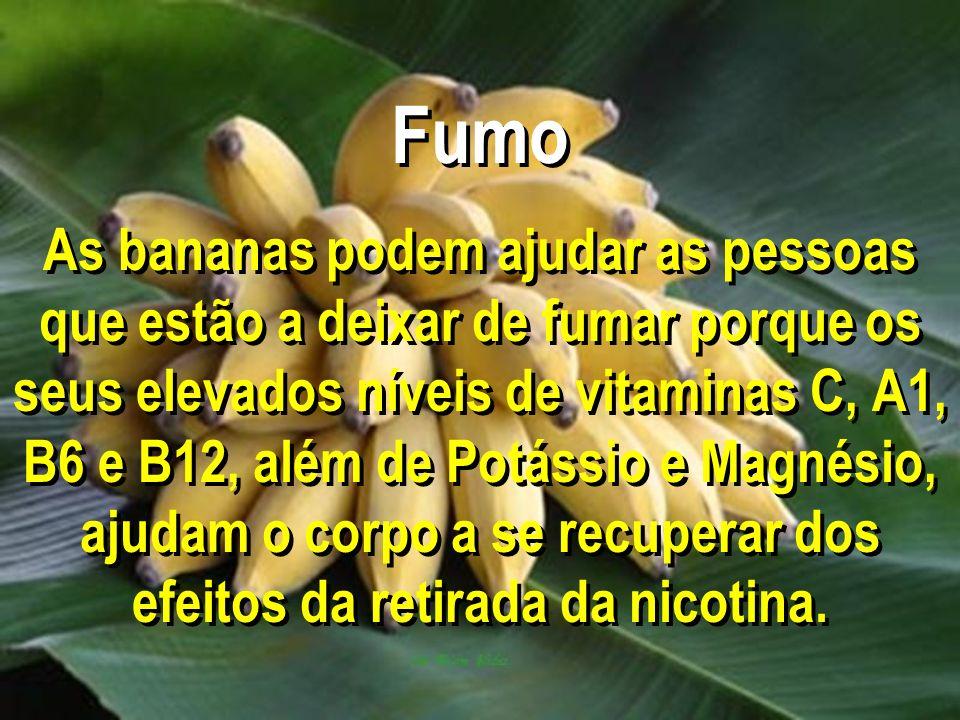 Fumo As bananas podem ajudar as pessoas que estão a deixar de fumar porque os seus elevados níveis de vitaminas C, A1, B6 e B12, além de Potássio e Ma