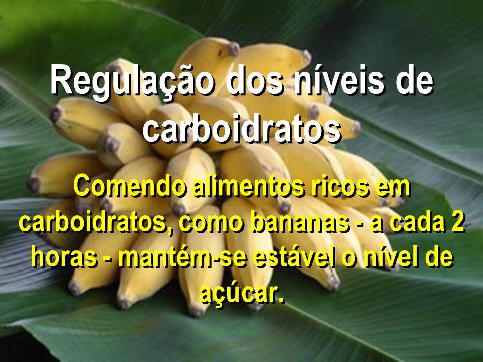 Regulação dos níveis de carboidratos Comendo alimentos ricos em carboidratos, como bananas - a cada 2 horas - mantém-se estável o nível de açúcar.