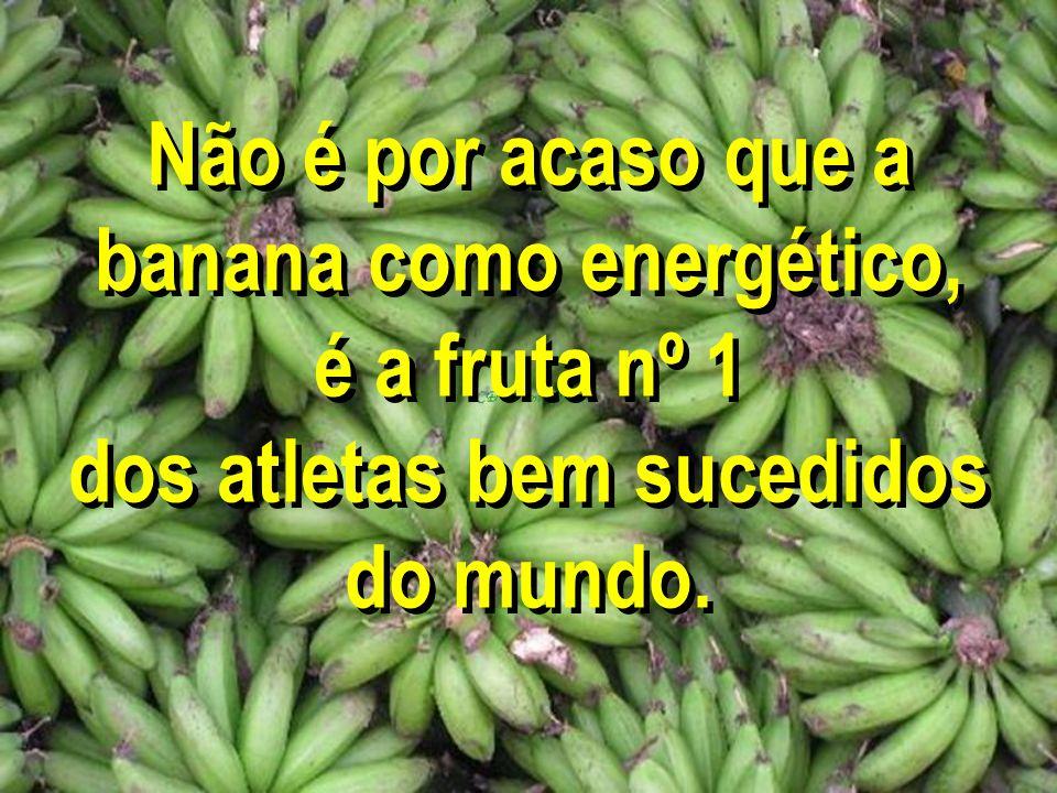 Não é por acaso que a banana como energético, é a fruta nº 1 dos atletas bem sucedidos do mundo.