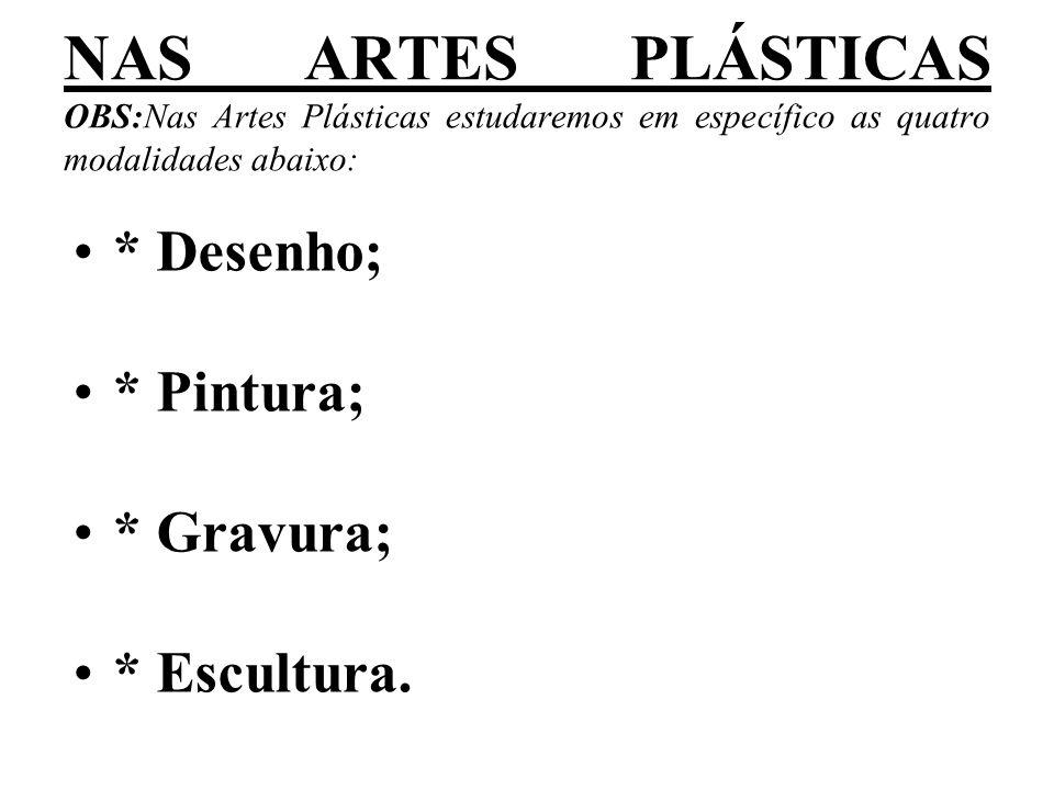 NAS ARTES PLÁSTICAS OBS:Nas Artes Plásticas estudaremos em específico as quatro modalidades abaixo: * Desenho; * Pintura; * Gravura; * Escultura.