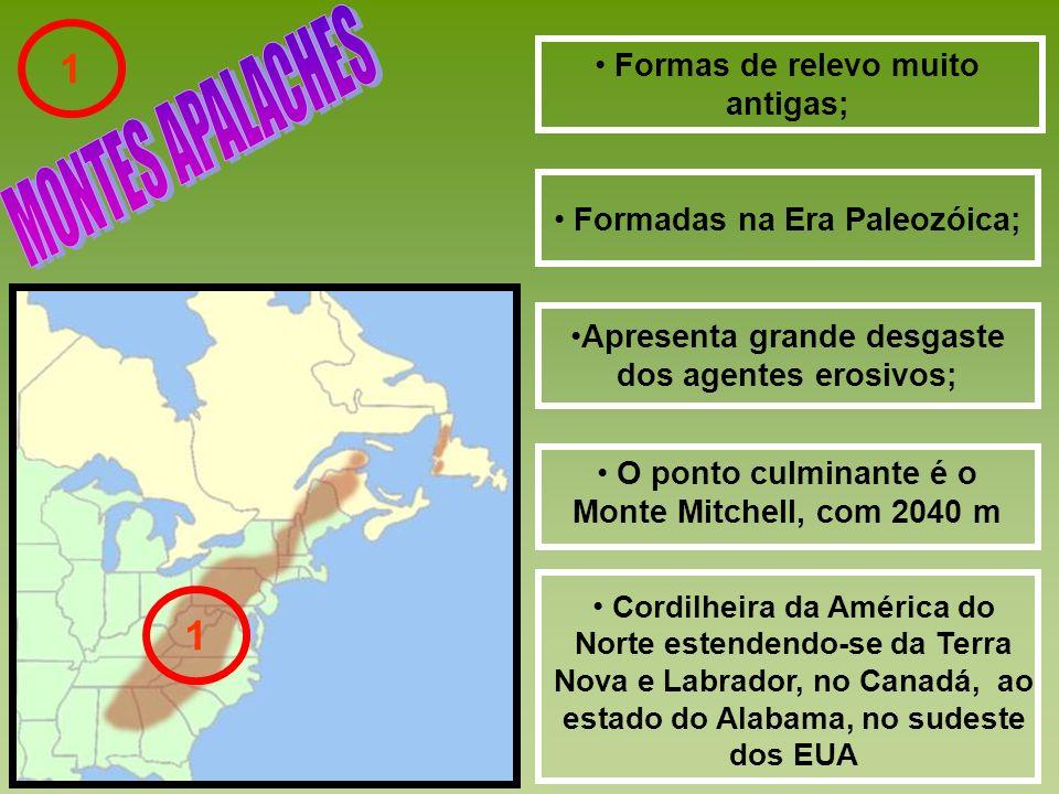 Formas de relevo muito antigas; Formadas na Era Paleozóica; Apresenta grande desgaste dos agentes erosivos; 1 O ponto culminante é o Monte Mitchell, com 2040 m Cordilheira da América do Norte estendendo-se da Terra Nova e Labrador, no Canadá, ao estado do Alabama, no sudeste dos EUA 1