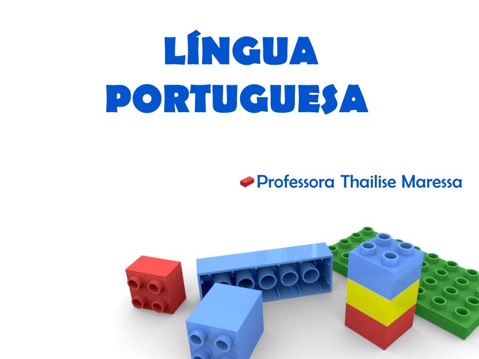Professora Thailise Maressa LÍNGUA PORTUGUESA