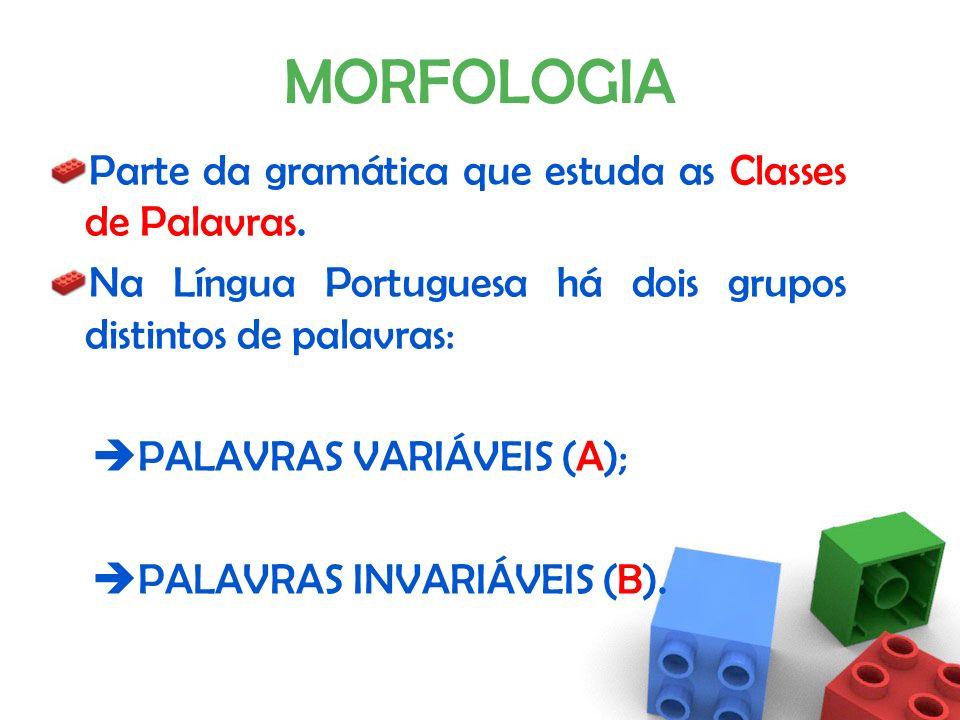 São palavras invariáveis que funcionam como modificador de um verbo, de um adjectivo ou de outro advérbio.