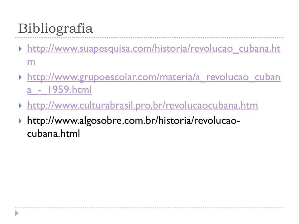 Bibliografia http://www.suapesquisa.com/historia/revolucao_cubana.ht m http://www.suapesquisa.com/historia/revolucao_cubana.ht m http://www.grupoescolar.com/materia/a_revolucao_cuban a_-_1959.html http://www.grupoescolar.com/materia/a_revolucao_cuban a_-_1959.html http://www.culturabrasil.pro.br/revolucaocubana.htm http://www.algosobre.com.br/historia/revolucao- cubana.html