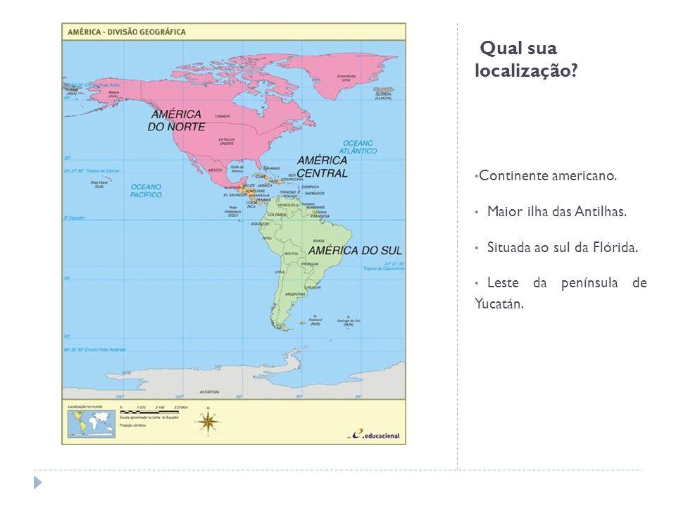 Qual sua localização.Continente americano. Maior ilha das Antilhas.
