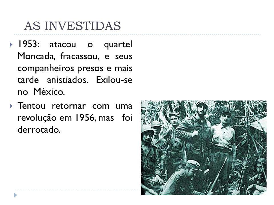 AS INVESTIDAS 1953: atacou o quartel Moncada, fracassou, e seus companheiros presos e mais tarde anistiados. Exilou-se no México. Tentou retornar com