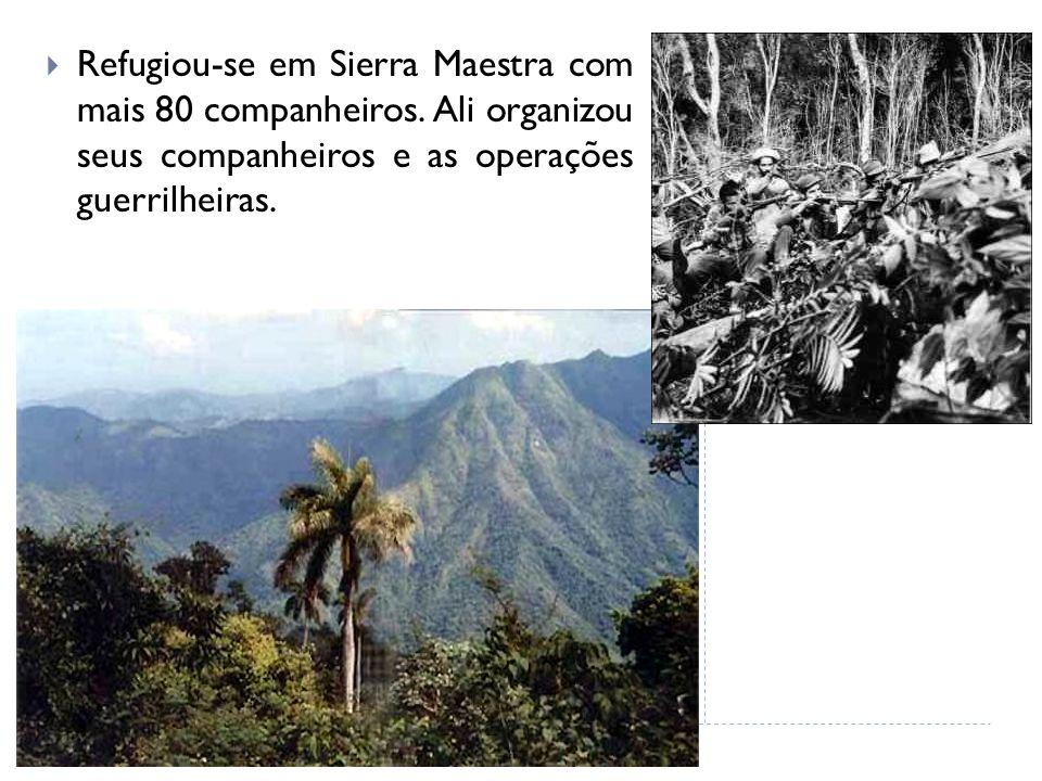 Refugiou-se em Sierra Maestra com mais 80 companheiros. Ali organizou seus companheiros e as operações guerrilheiras.