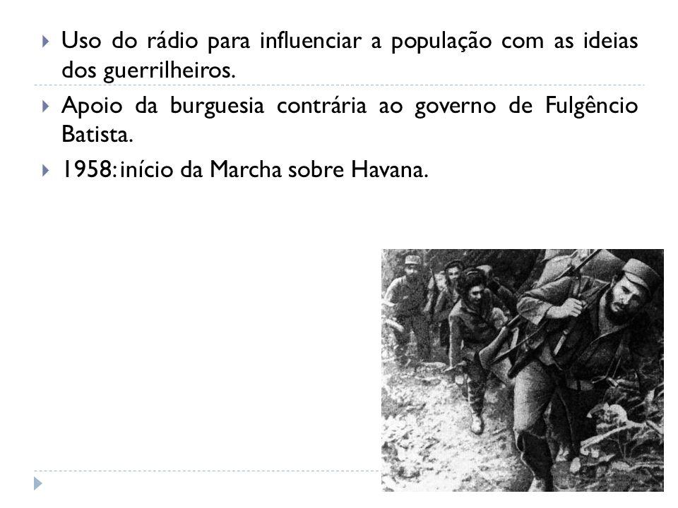 Uso do rádio para influenciar a população com as ideias dos guerrilheiros. Apoio da burguesia contrária ao governo de Fulgêncio Batista. 1958: início