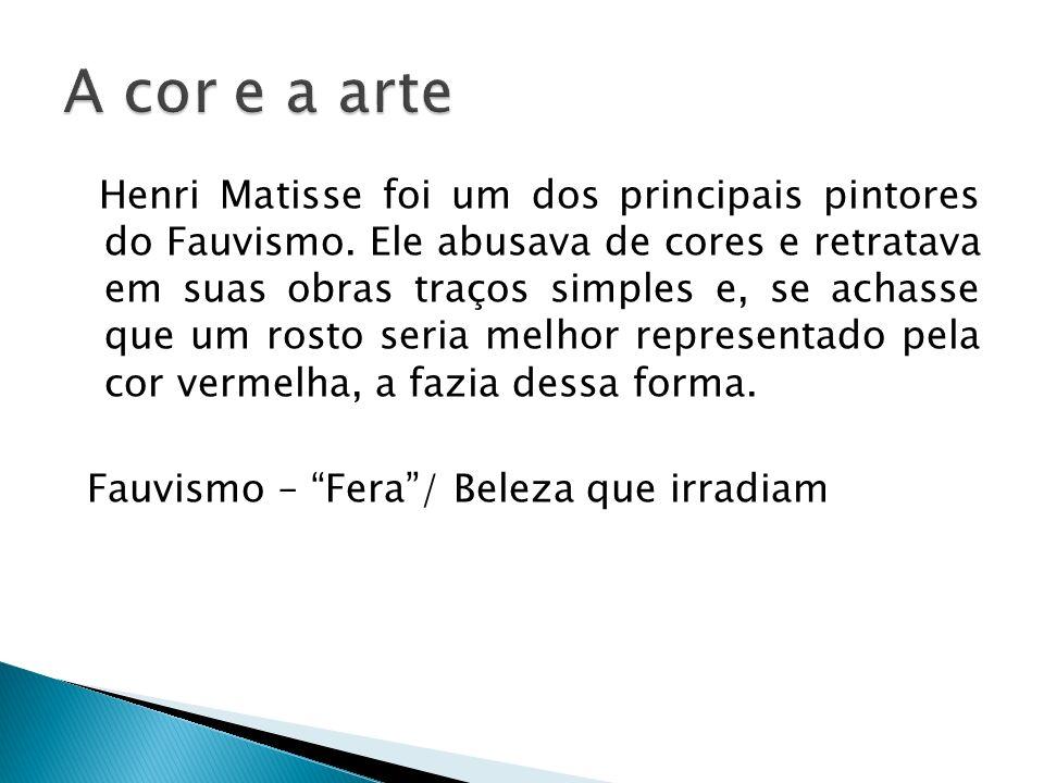 Henri Matisse foi um dos principais pintores do Fauvismo. Ele abusava de cores e retratava em suas obras traços simples e, se achasse que um rosto ser