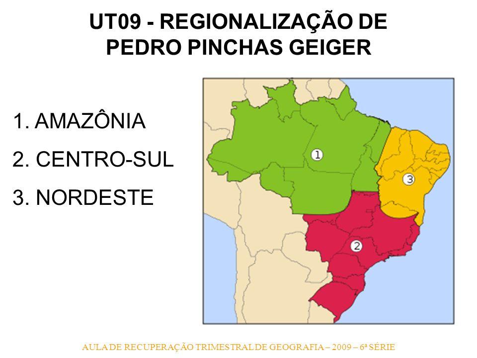 AULA DE RECUPERAÇÃO TRIMESTRAL DE GEOGRAFIA – 2009 – 6ª SÉRIE UT09 - REGIONALIZAÇÃO DE PEDRO PINCHAS GEIGER 1. AMAZÔNIA 2. CENTRO-SUL 3. NORDESTE