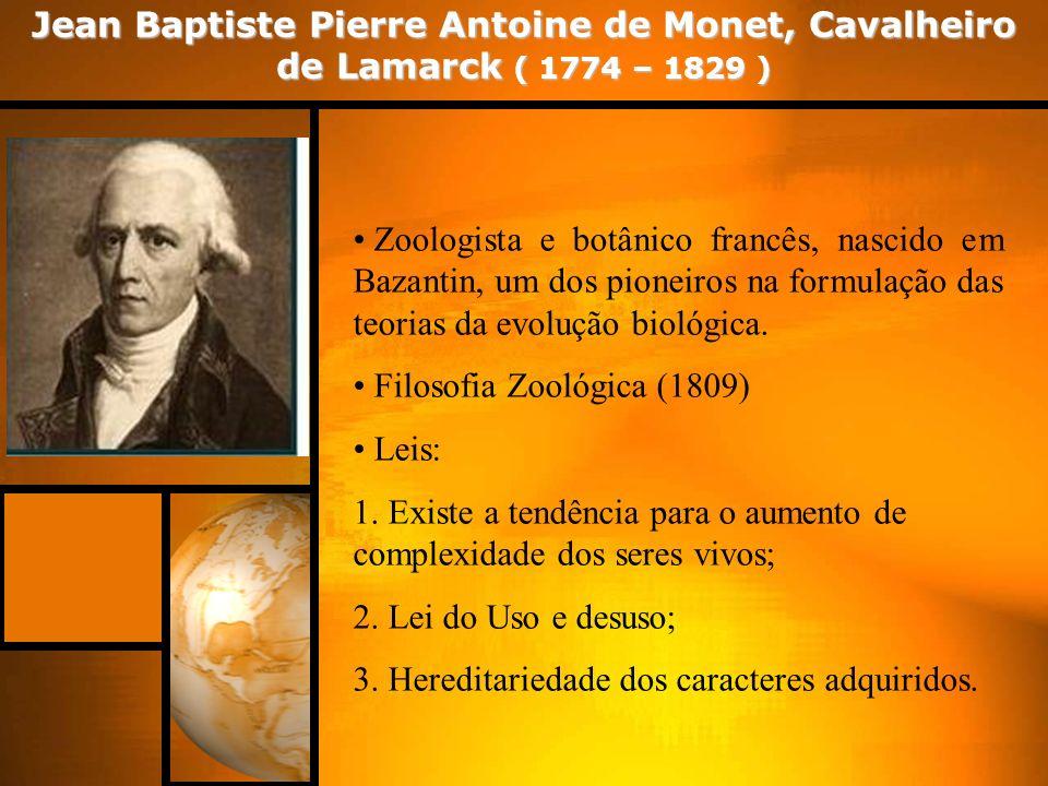 Jean Baptiste Pierre Antoine de Monet, Cavalheiro de Lamarck ( 1774 – 1829 ) Zoologista e botânico francês, nascido em Bazantin, um dos pioneiros na f