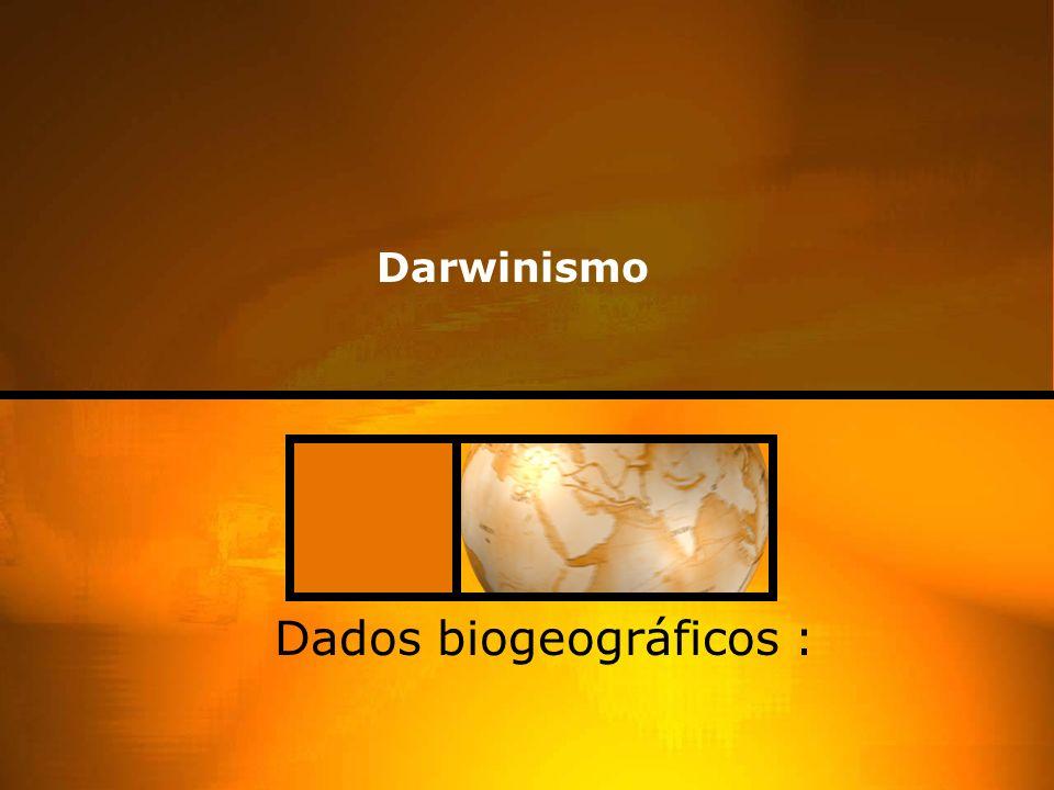 Darwinismo Dados biogeográficos :