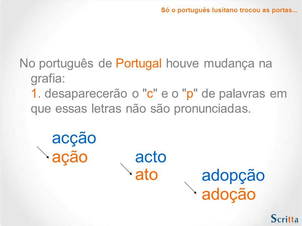 Nessa reforma, só português lusitano (aquele falado em Portugal) trocou a porta...
