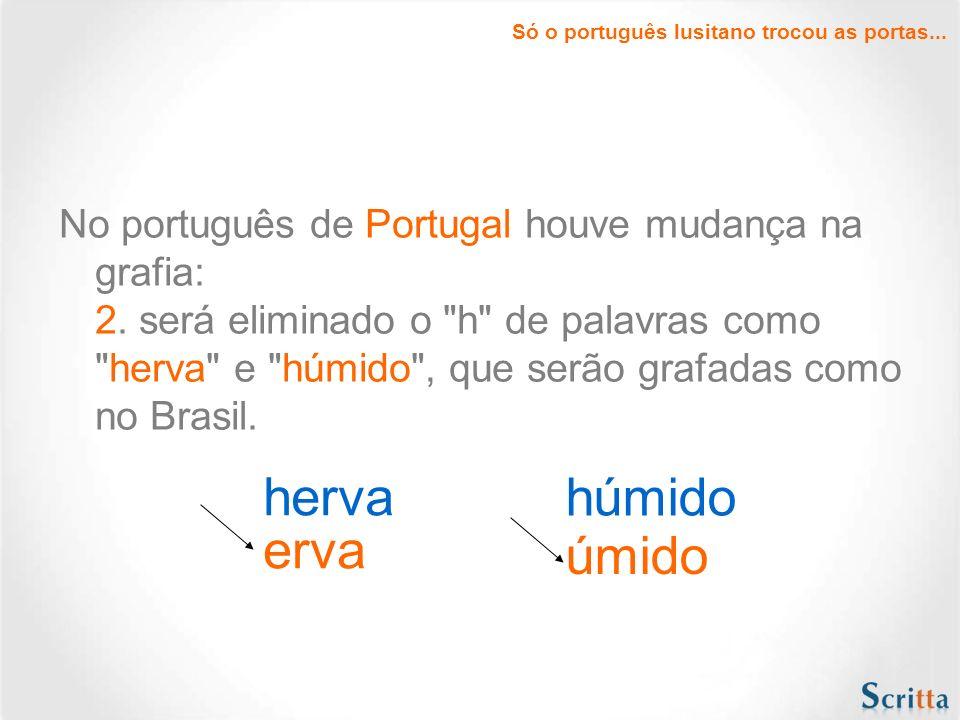 No português de Portugal houve mudança na grafia: 1. desaparecerão o