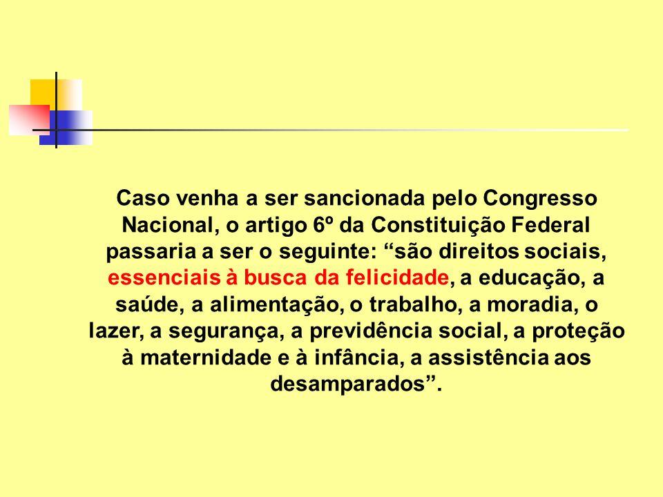 Caso venha a ser sancionada pelo Congresso Nacional, o artigo 6º da Constituição Federal passaria a ser o seguinte: são direitos sociais, essenciais à