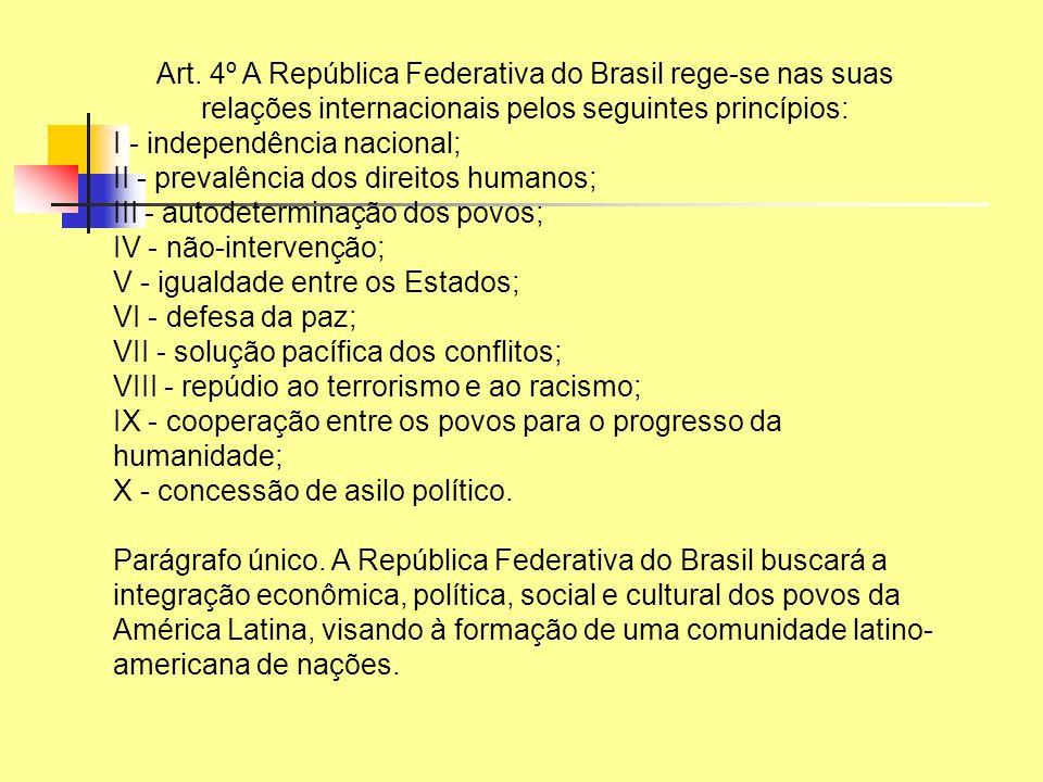 Art. 4º A República Federativa do Brasil rege-se nas suas relações internacionais pelos seguintes princípios: I - independência nacional; II - prevalê