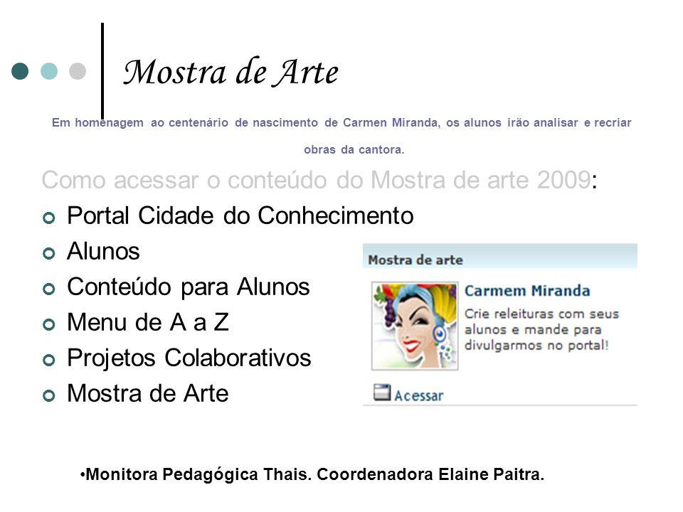 Em homenagem ao centenário de nascimento de Carmen Miranda, os alunos irão analisar e recriar obras da cantora. Como acessar o conteúdo do Mostra de a