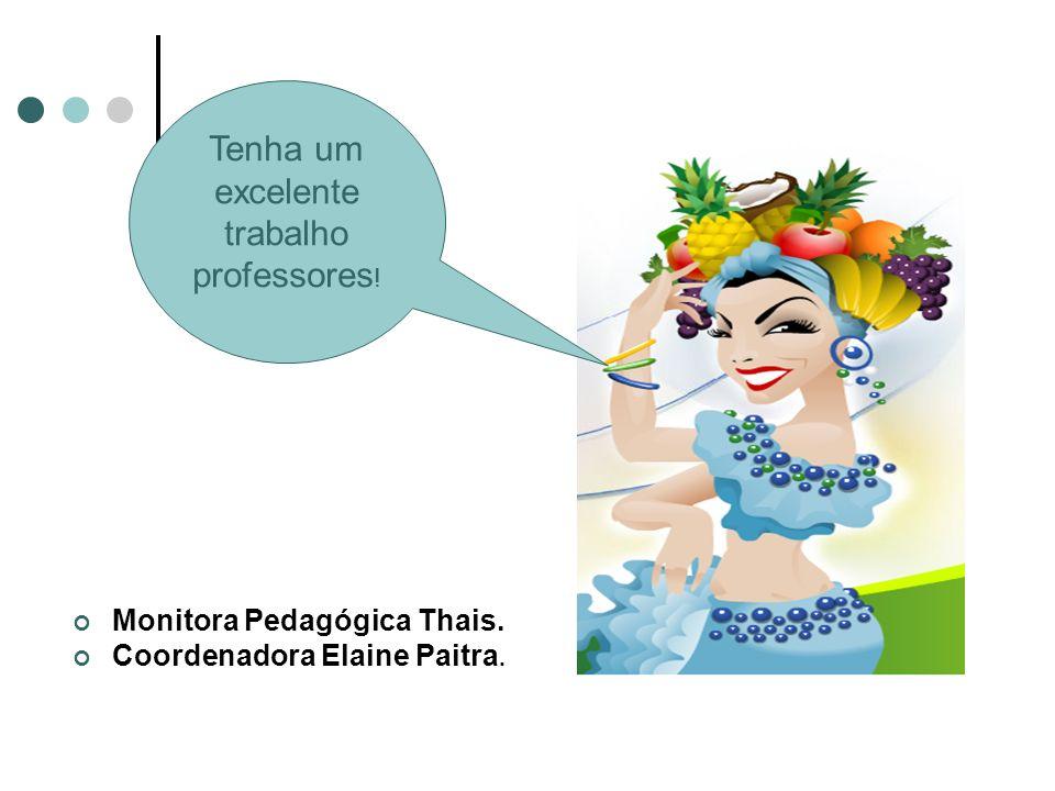 Monitora Pedagógica Thais. Coordenadora Elaine Paitra. Tenha um excelente trabalho professores !