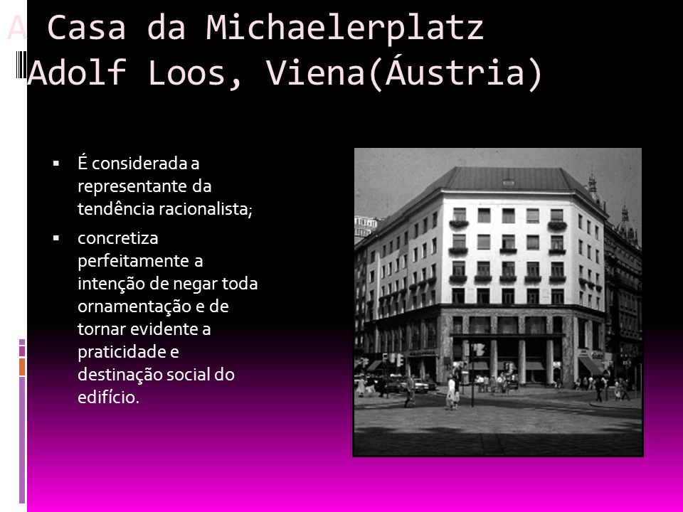 A Casa da Michaelerplatz Adolf Loos, Viena(Áustria) É considerada a representante da tendência racionalista; concretiza perfeitamente a intenção de ne