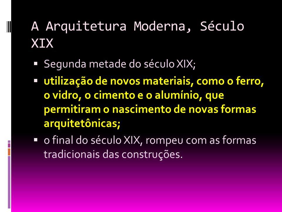 A Arquitetura Moderna, Século XIX Segunda metade do século XIX; utilização de novos materiais, como o ferro, o vidro, o cimento e o alumínio, que perm