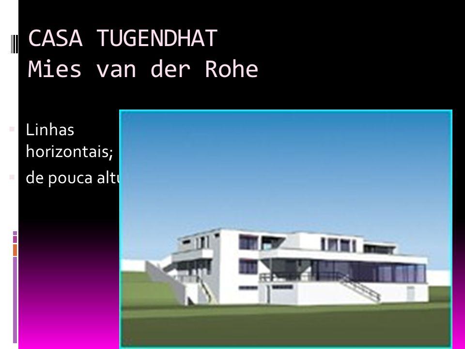 CASA TUGENDHAT Mies van der Rohe Linhas horizontais; de pouca altura.