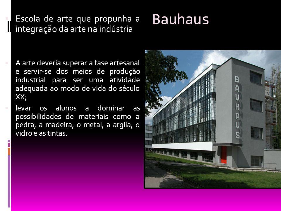 Bauhaus Escola de arte que propunha a integração da arte na indústria A arte deveria superar a fase artesanal e servir-se dos meios de produção indust