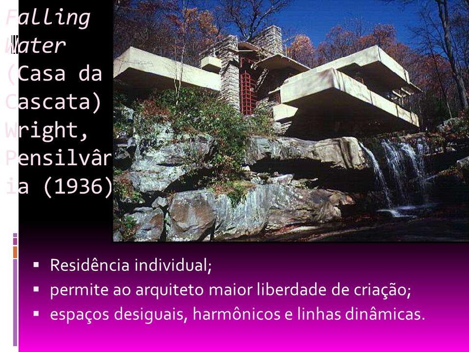 Falling Water (Casa da Cascata) Wright, Pensilvân ia (1936) Residência individual; permite ao arquiteto maior liberdade de criação; espaços desiguais,