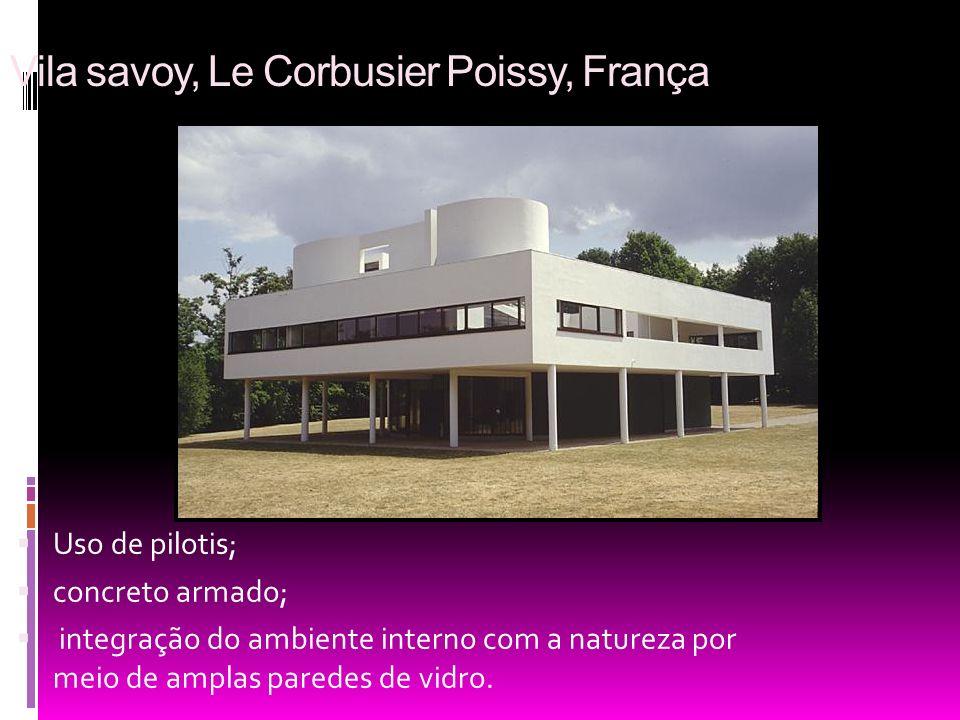 Vila savoy, Le Corbusier Poissy, França Uso de pilotis; concreto armado; integração do ambiente interno com a natureza por meio de amplas paredes de v