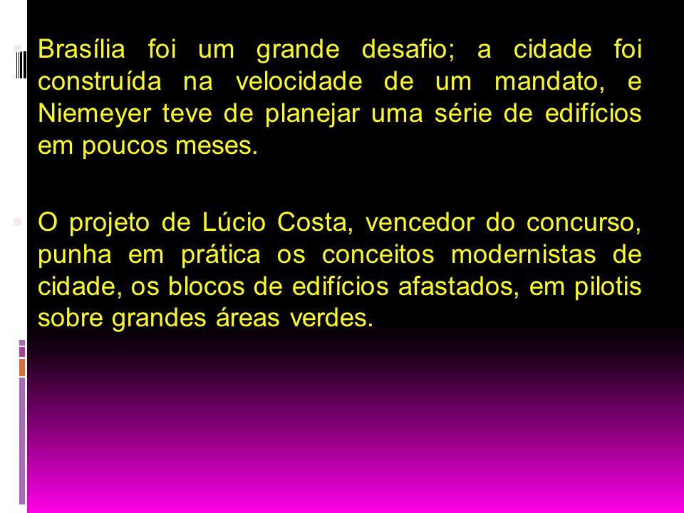 Brasília foi um grande desafio; a cidade foi construída na velocidade de um mandato, e Niemeyer teve de planejar uma série de edifícios em poucos mese