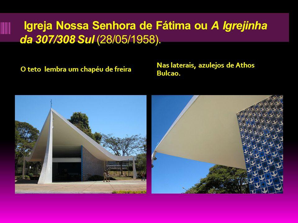 Igreja Nossa Senhora de Fátima ou A Igrejinha da 307/308 Sul (28/05/1958). O teto lembra um chapéu de freira Nas laterais, azulejos de Athos Bulcao.