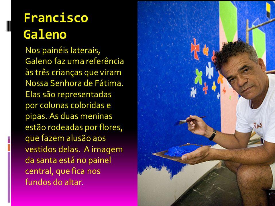 Francisco Galeno Nos painéis laterais, Galeno faz uma referência às três crianças que viram Nossa Senhora de Fátima. Elas são representadas por coluna