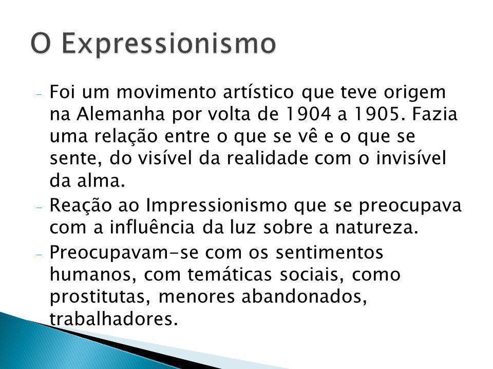 - Foi um movimento artístico que teve origem na Alemanha por volta de 1904 a 1905. Fazia uma relação entre o que se vê e o que se sente, do visível da