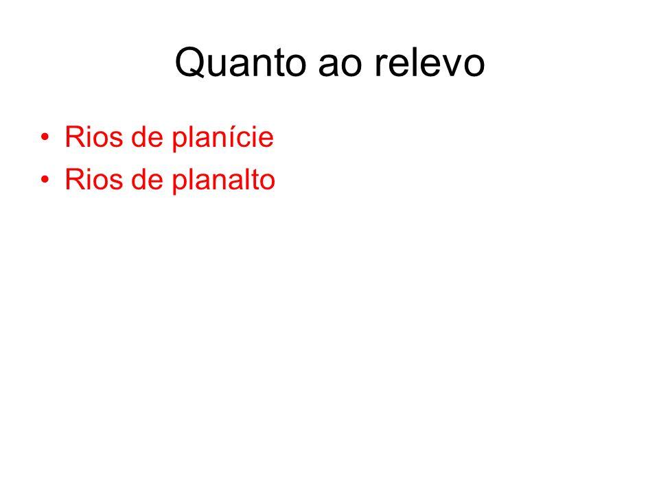 Quanto ao relevo Rios de planície Rios de planalto