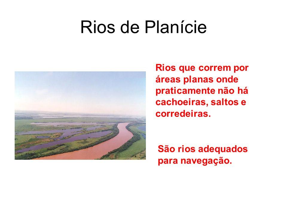 Rios de Planície Rios que correm por áreas planas onde praticamente não há cachoeiras, saltos e corredeiras. São rios adequados para navegação.