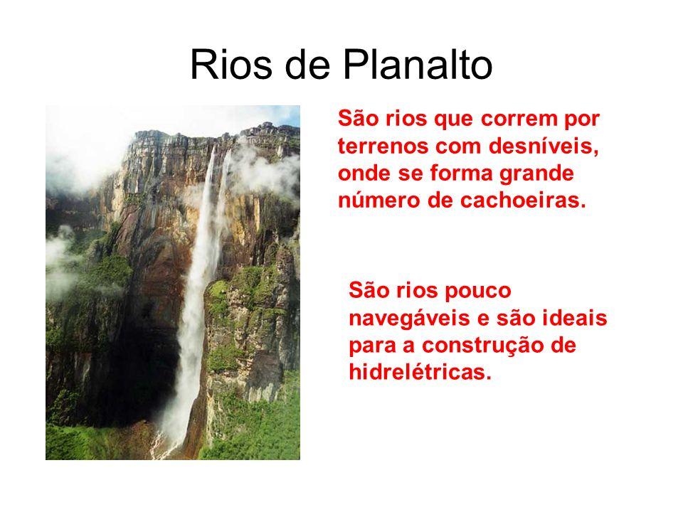 Rios de Planalto São rios que correm por terrenos com desníveis, onde se forma grande número de cachoeiras. São rios pouco navegáveis e são ideais par